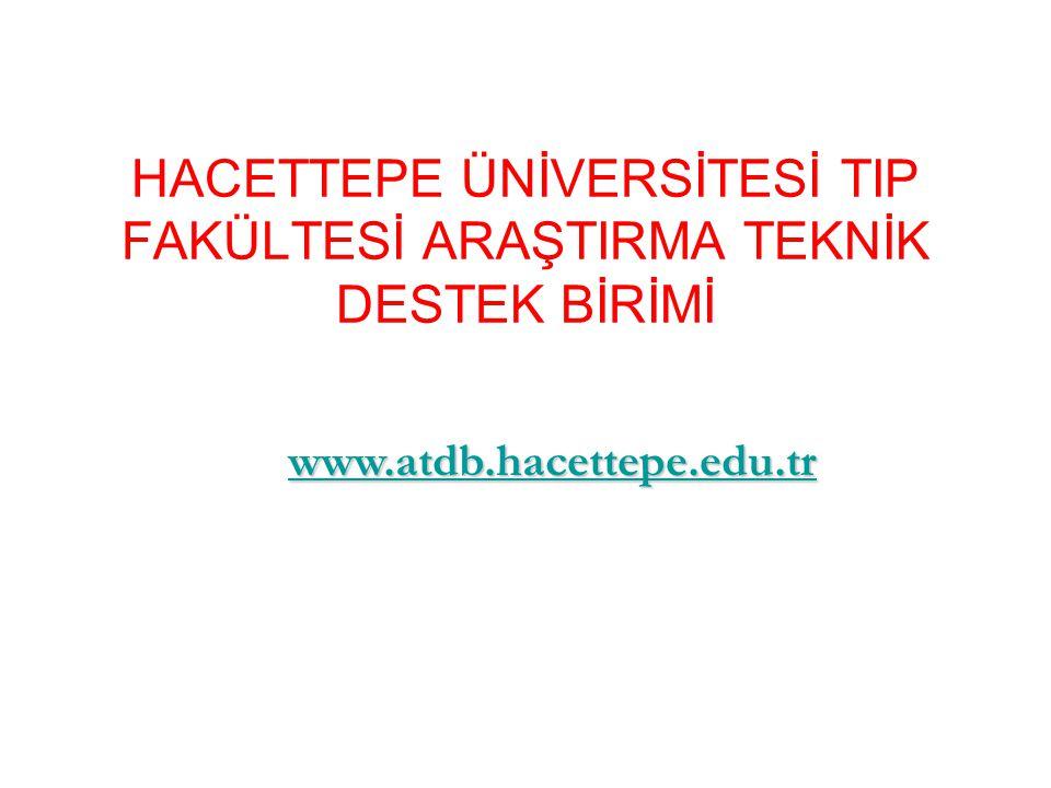 HACETTEPE ÜNİVERSİTESİ TIP FAKÜLTESİ ARAŞTIRMA TEKNİK DESTEK BİRİMİ www.atdb.hacettepe.edu.tr
