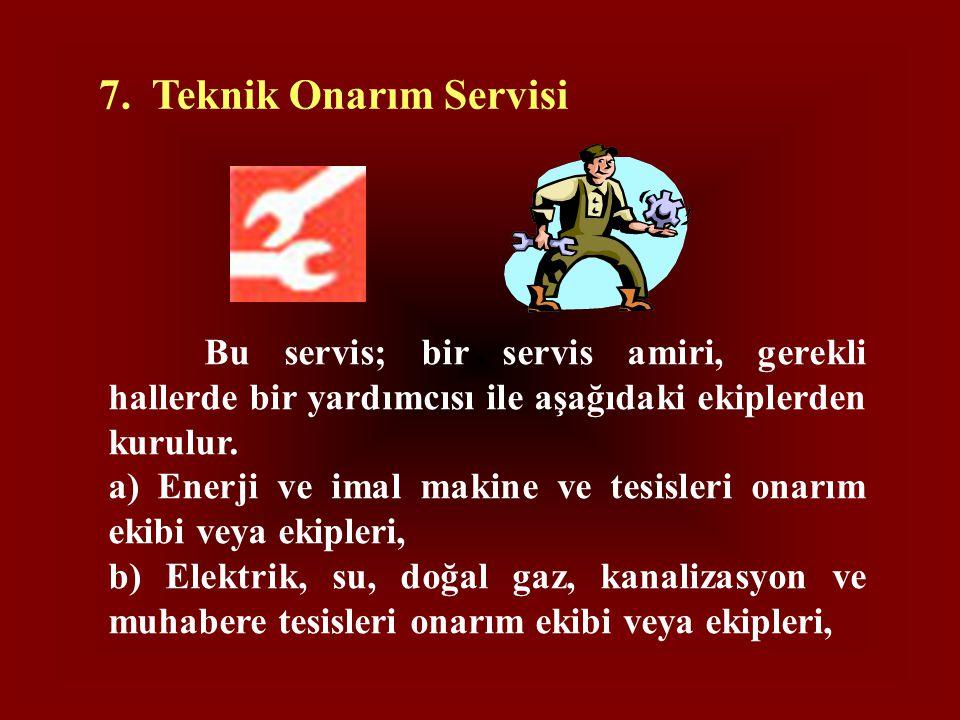 7. Teknik Onarım Servisi Bu servis; bir servis amiri, gerekli hallerde bir yardımcısı ile aşağıdaki ekiplerden kurulur. a) Enerji ve imal makine ve te