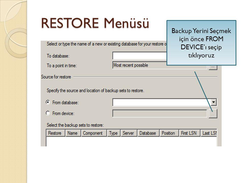 RESTORE Menüsü Backup Yerini Seçmek için önce FROM DEVICE'ı seçip tıklıyoruz