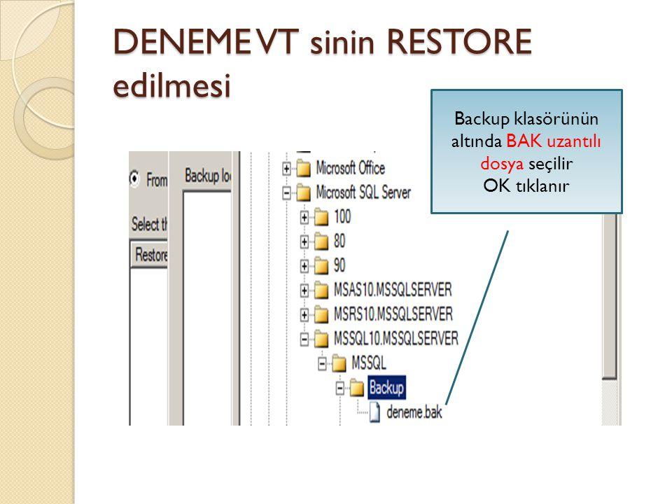 DENEME VT sinin RESTORE edilmesi Backup klasörünün altında BAK uzantılı dosya seçilir OK tıklanır