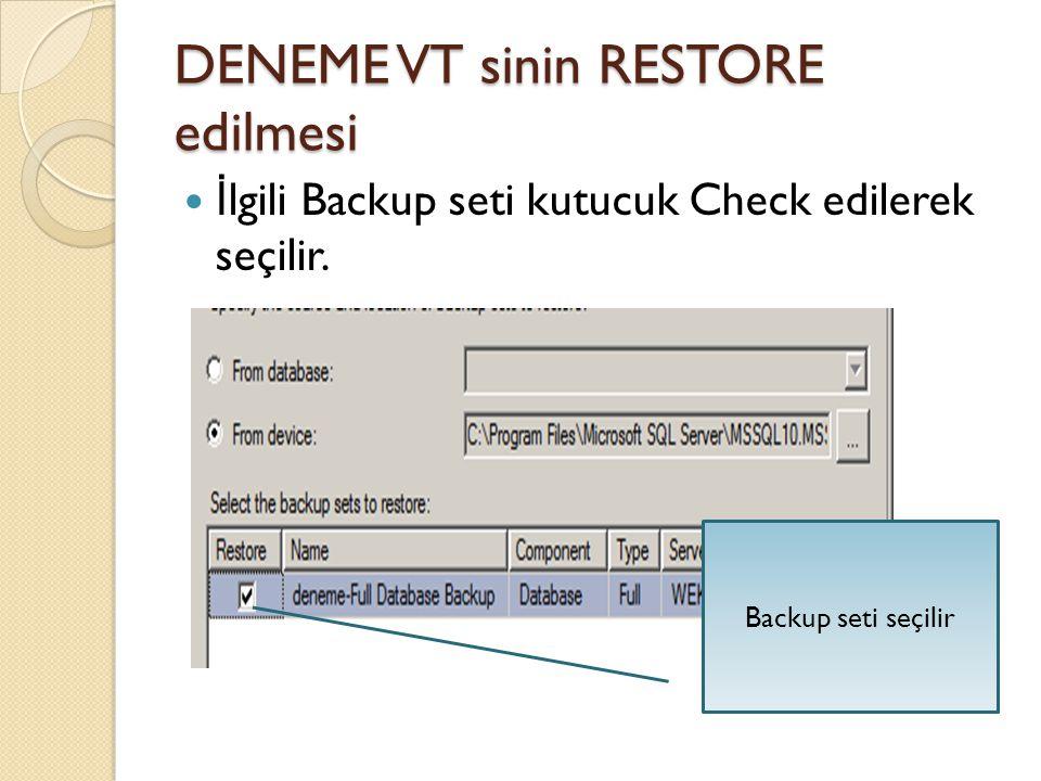DENEME VT sinin RESTORE edilmesi İ lgili Backup seti kutucuk Check edilerek seçilir. Backup seti seçilir