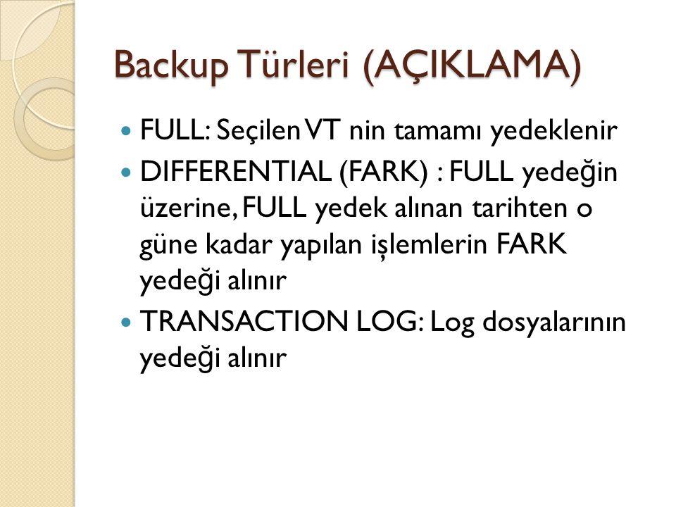 Backup Türleri (AÇIKLAMA) FULL: Seçilen VT nin tamamı yedeklenir DIFFERENTIAL (FARK) : FULL yede ğ in üzerine, FULL yedek alınan tarihten o güne kadar