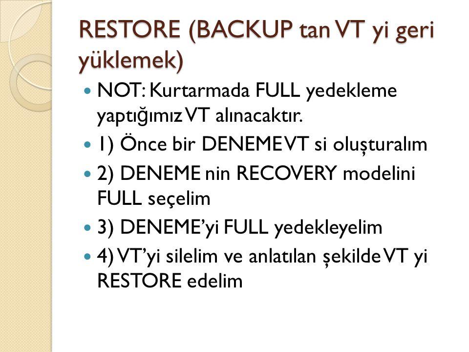 RESTORE (BACKUP tan VT yi geri yüklemek) NOT: Kurtarmada FULL yedekleme yaptı ğ ımız VT alınacaktır. 1) Önce bir DENEME VT si oluşturalım 2) DENEME ni