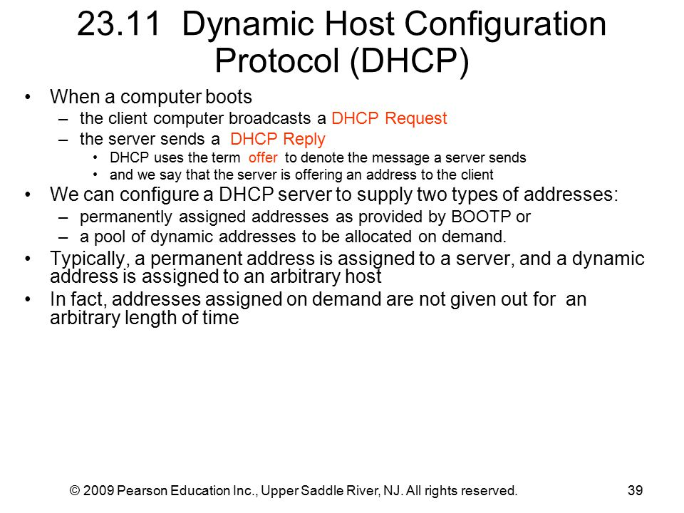 © 2009 Pearson Education Inc., Upper Saddle River, NJ. All rights reserved.39 23.11 Dynamic Host Configuration Protocol (DHCP) When a computer boots –