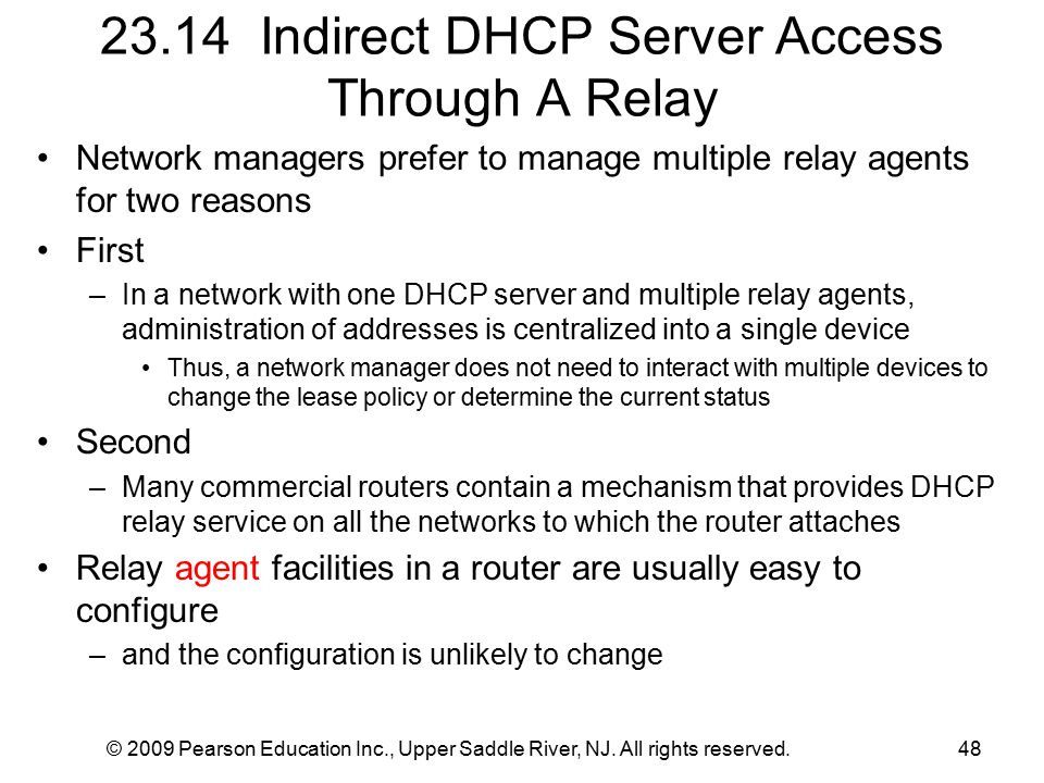 © 2009 Pearson Education Inc., Upper Saddle River, NJ. All rights reserved.48 23.14 Indirect DHCP Server Access Through A Relay Network managers prefe