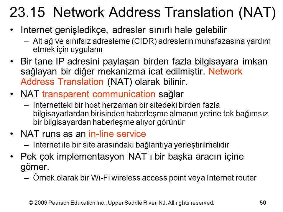 © 2009 Pearson Education Inc., Upper Saddle River, NJ. All rights reserved.50 23.15 Network Address Translation (NAT) Internet genişledikçe, adresler