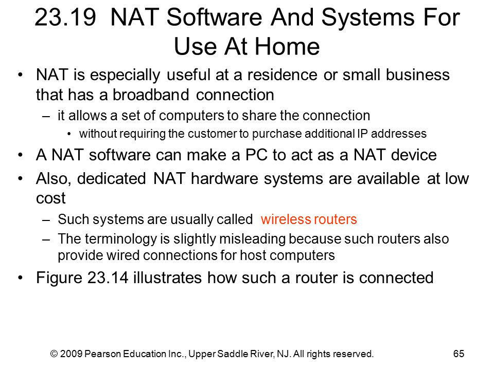 © 2009 Pearson Education Inc., Upper Saddle River, NJ. All rights reserved.65 23.19 NAT Software And Systems For Use At Home NAT is especially useful