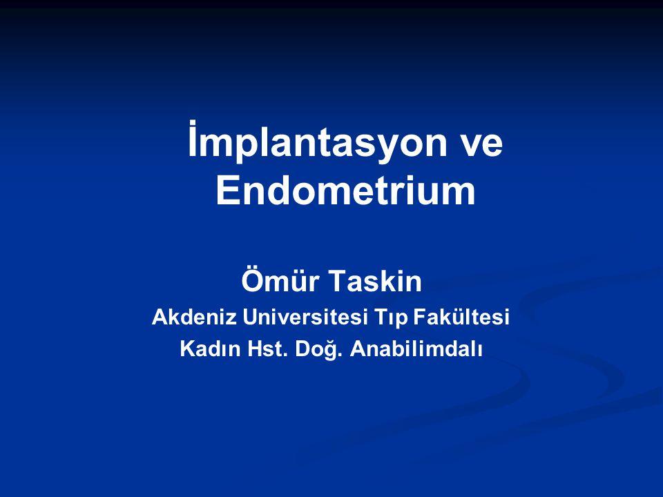 İmplantasyon ve Endometrium Ömür Taskin Akdeniz Universitesi Tıp Fakültesi Kadın Hst. Doğ. Anabilimdalı