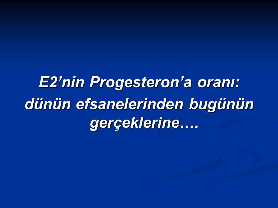 E2'nin Progesteron'a oranı: dünün efsanelerinden bugünün gerçeklerine….