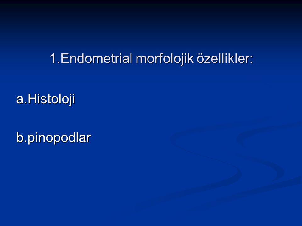 1.Endometrial morfolojik özellikler: a.Histolojib.pinopodlar