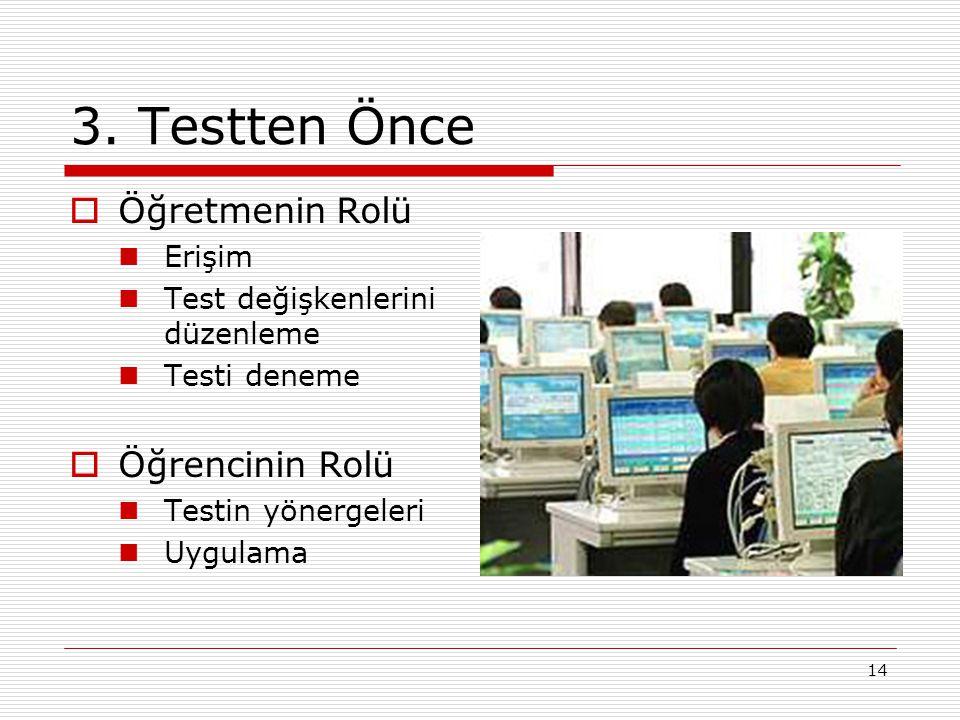 14 3. Testten Önce  Öğretmenin Rolü Erişim Test değişkenlerini düzenleme Testi deneme  Öğrencinin Rolü Testin yönergeleri Uygulama