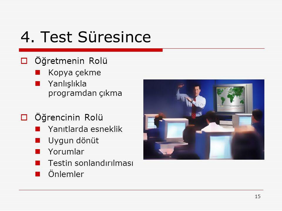 15 4. Test Süresince  Öğretmenin Rolü Kopya çekme Yanlışlıkla programdan çıkma  Öğrencinin Rolü Yanıtlarda esneklik Uygun dönüt Yorumlar Testin sonl