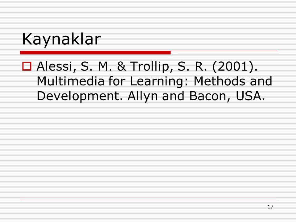 17 Kaynaklar  Alessi, S. M. & Trollip, S. R. (2001).