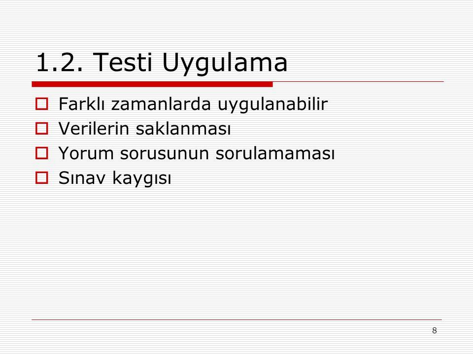 8 1.2. Testi Uygulama  Farklı zamanlarda uygulanabilir  Verilerin saklanması  Yorum sorusunun sorulamaması  Sınav kaygısı