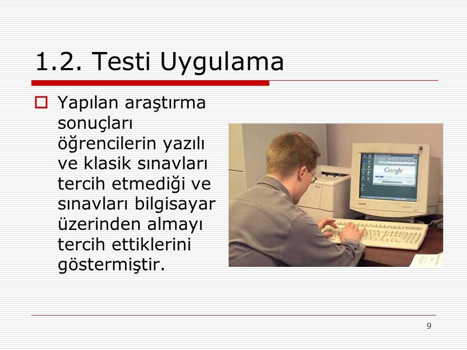 9 1.2. Testi Uygulama  Yapılan araştırma sonuçları öğrencilerin yazılı ve klasik sınavları tercih etmediği ve sınavları bilgisayar üzerinden almayı t