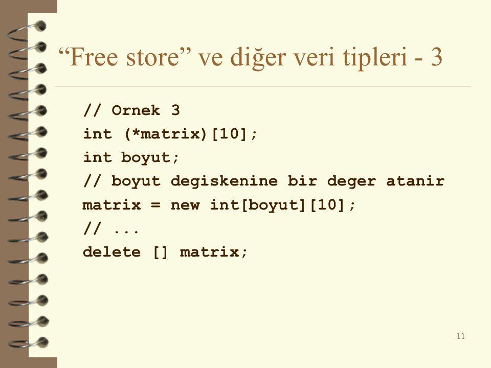 Free store ve diğer veri tipleri - 3 // Ornek 3 int (*matrix)[10]; int boyut; // boyut degiskenine bir deger atanir matrix = new int[boyut][10]; //...