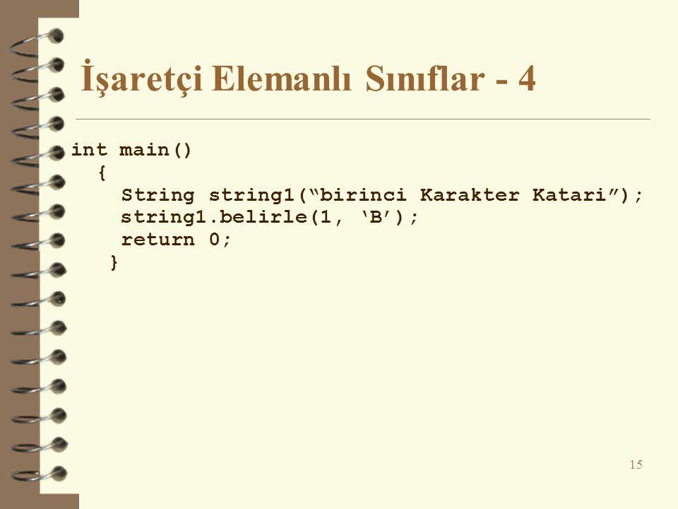 İşaretçi Elemanlı Sınıflar - 4 int main() { String string1( birinci Karakter Katari ); string1.belirle(1, 'B'); return 0; } 15