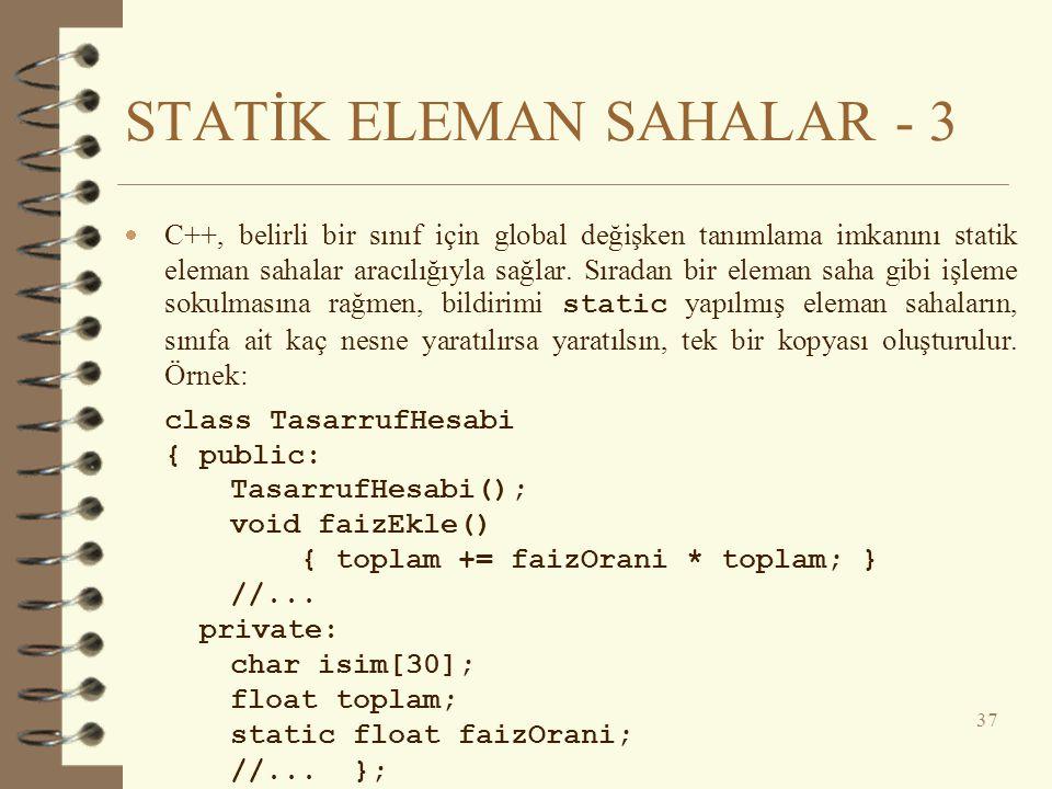 STATİK ELEMAN SAHALAR - 3  C++, belirli bir sınıf için global değişken tanımlama imkanını statik eleman sahalar aracılığıyla sağlar.