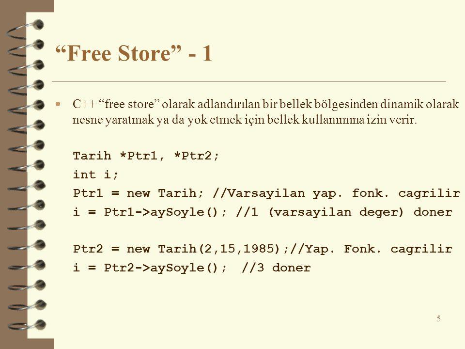 Free Store - 1  C++ free store olarak adlandırılan bir bellek bölgesinden dinamik olarak nesne yaratmak ya da yok etmek için bellek kullanımına izin verir.
