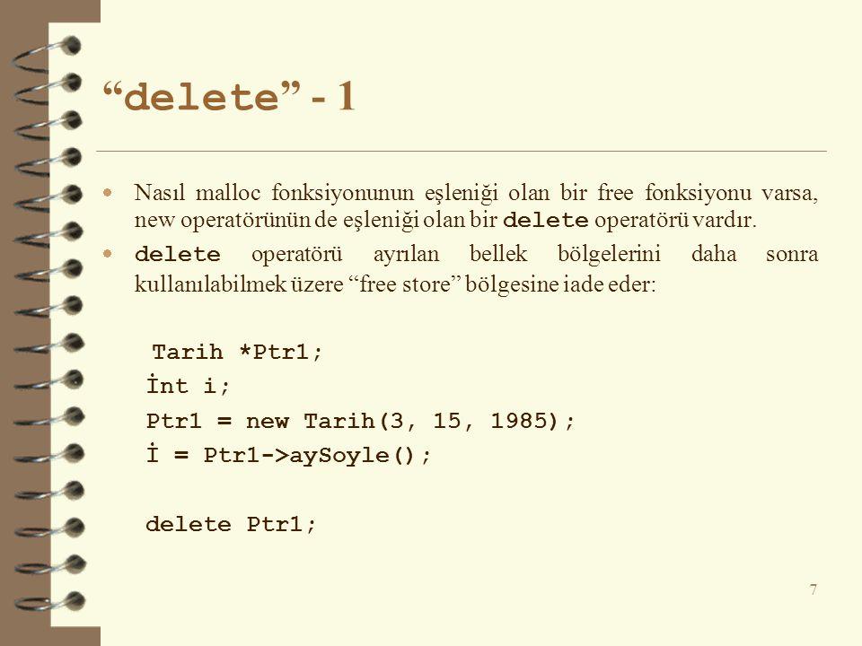 delete - 1  Nasıl malloc fonksiyonunun eşleniği olan bir free fonksiyonu varsa, new operatörünün de eşleniği olan bir delete operatörü vardır.