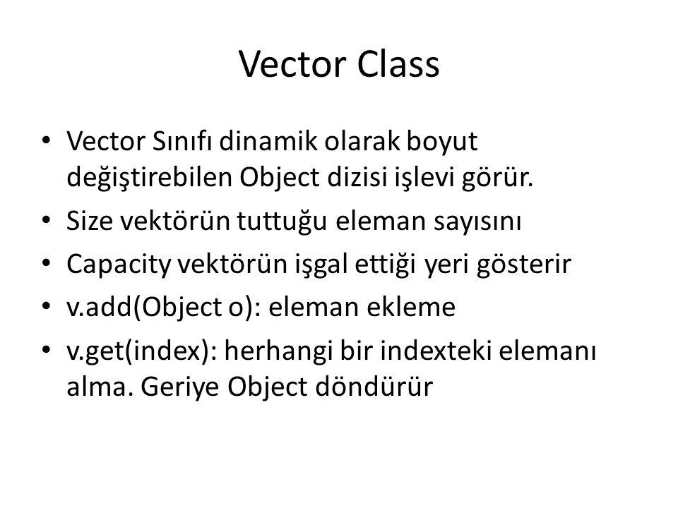 Vector Class Vector Sınıfı dinamik olarak boyut değiştirebilen Object dizisi işlevi görür.
