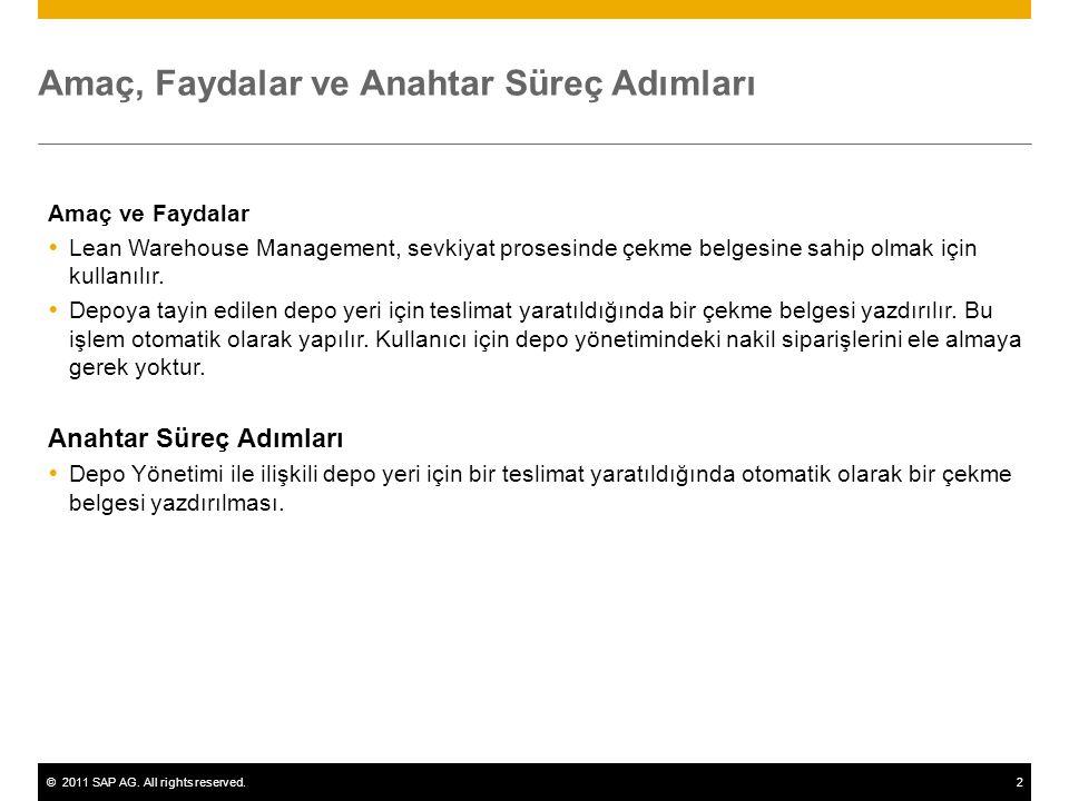 ©2011 SAP AG. All rights reserved.2 Amaç, Faydalar ve Anahtar Süreç Adımları Amaç ve Faydalar  Lean Warehouse Management, sevkiyat prosesinde çekme b