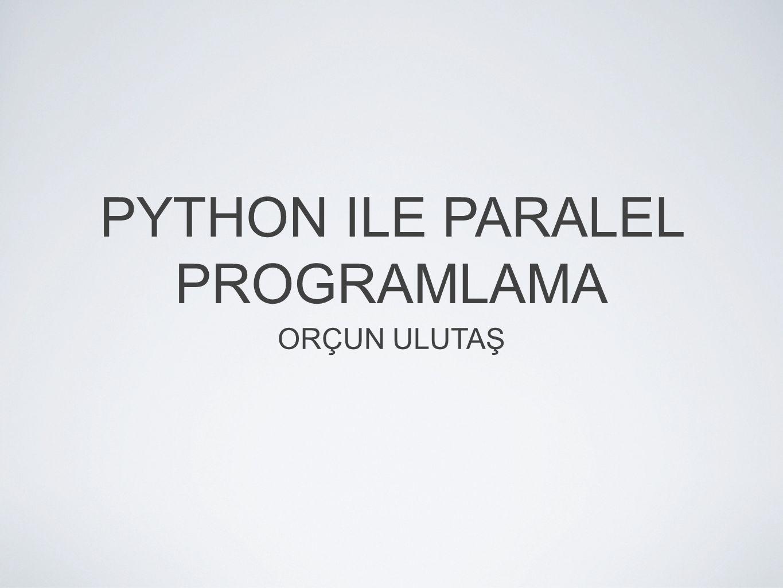 PYTHON ILE PARALEL PROGRAMLAMA ORÇUN ULUTAŞ