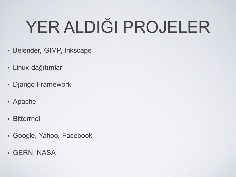 YER ALDIĞI PROJELER Belender, GIMP, Inkscape Linux dağıtımları Django Framework Apache Bittorrnet Google, Yahoo, Facebook GERN, NASA