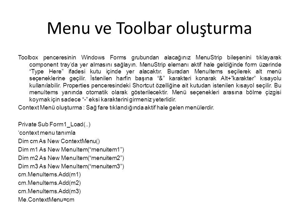 Menu ve Toolbar oluşturma Toolbox penceresinin Windows Forms grubundan alacağınız MenuStrip bileşenini tıklayarak component tray'da yer almasını sağlayın.