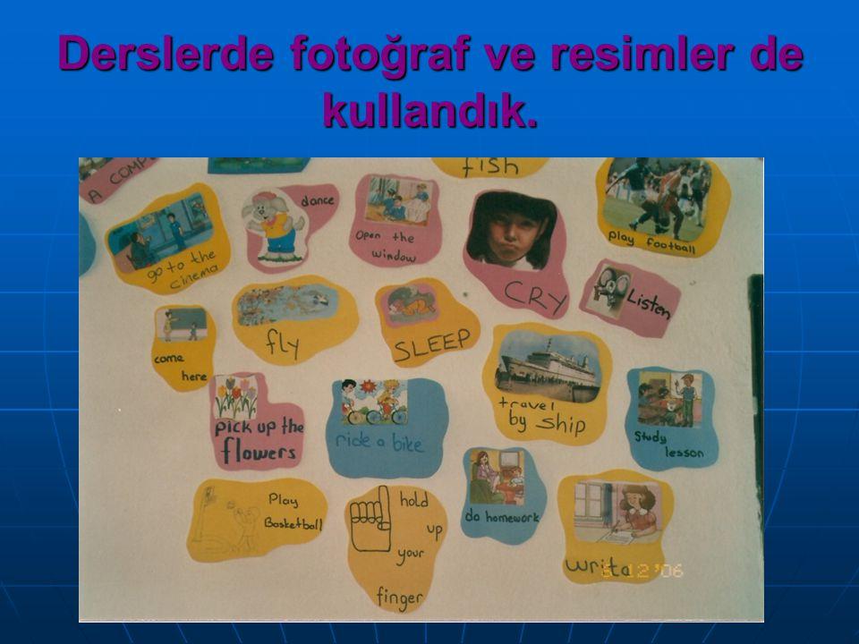 Derslerde fotoğraf ve resimler de kullandık.