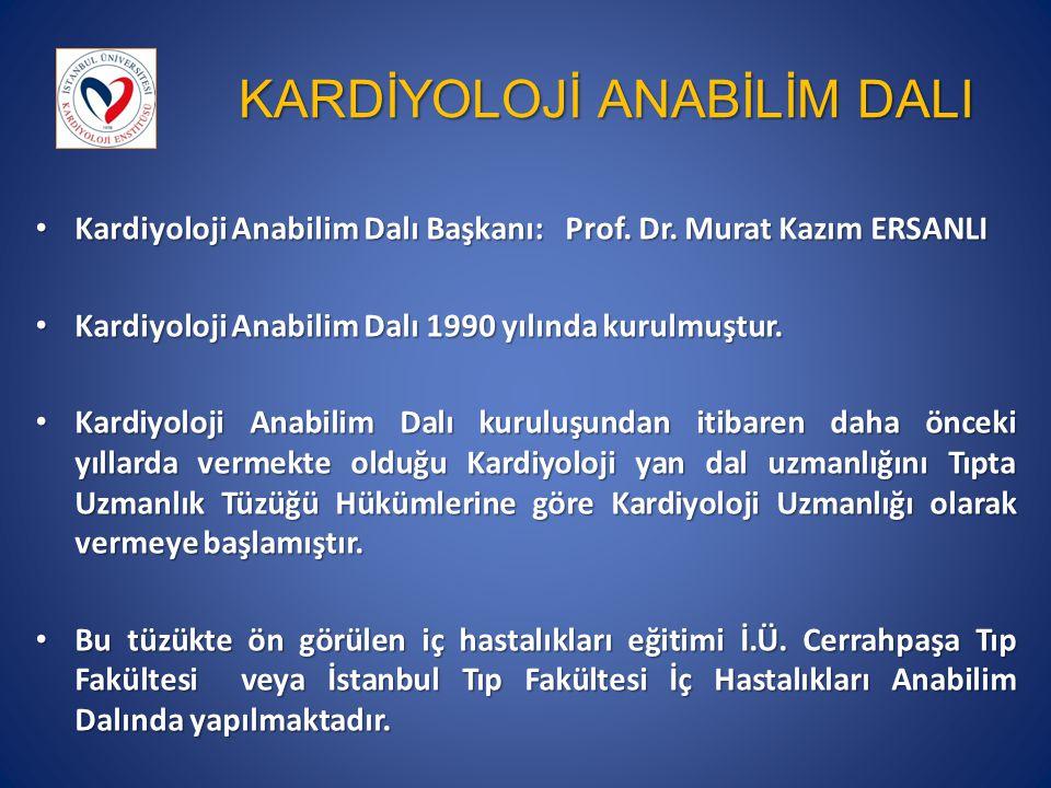 KARDİYOLOJİ ANABİLİM DALI Kardiyoloji Anabilim Dalı Başkanı: Prof.