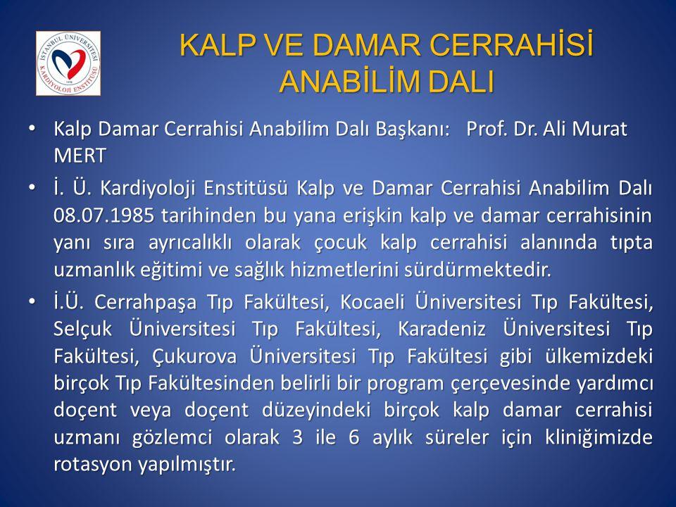 KALP VE DAMAR CERRAHİSİ ANABİLİM DALI Kalp Damar Cerrahisi Anabilim Dalı Başkanı: Prof.