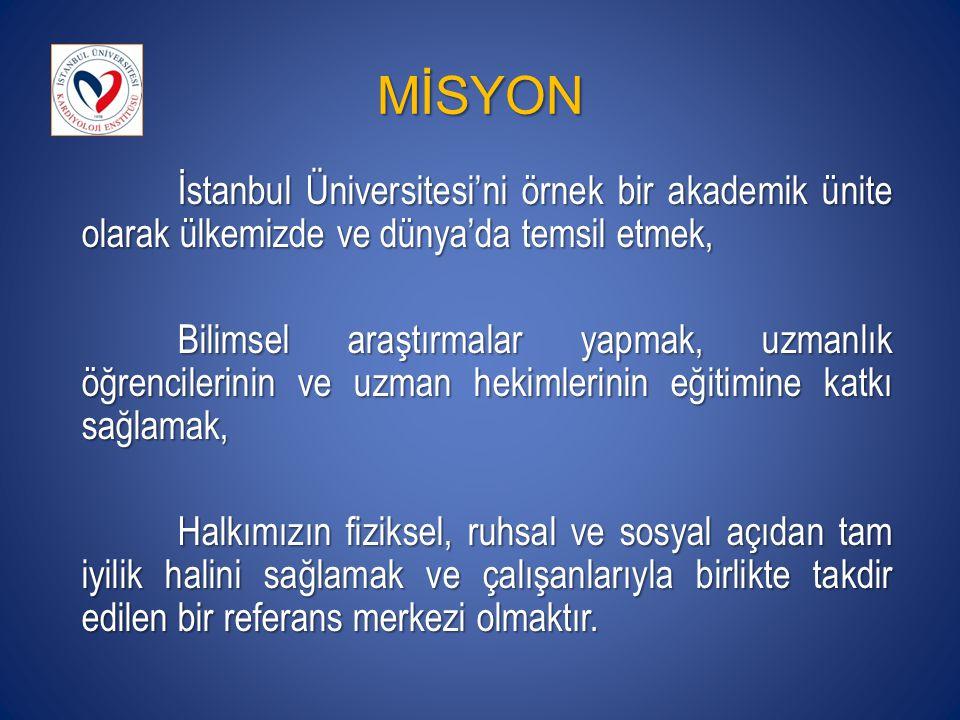 MİSYON İstanbul Üniversitesi'ni örnek bir akademik ünite olarak ülkemizde ve dünya'da temsil etmek, Bilimsel araştırmalar yapmak, uzmanlık öğrencileri