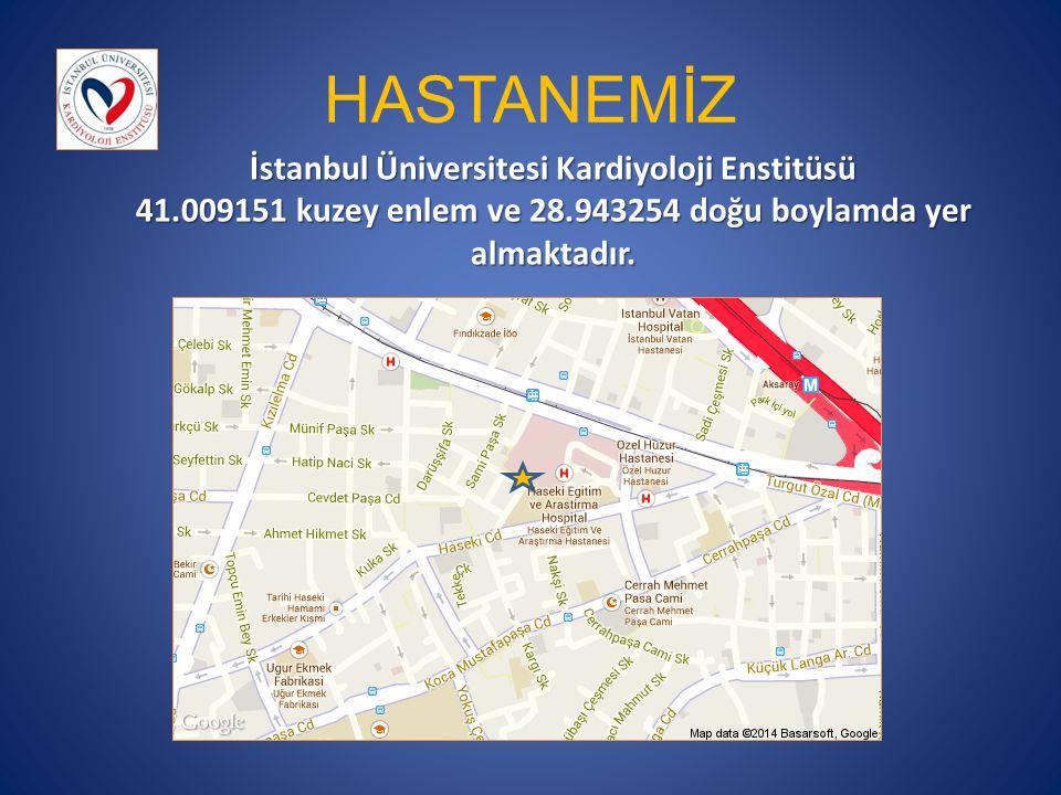HASTANEMİZ İstanbul Üniversitesi Kardiyoloji Enstitüsü 41.009151 kuzey enlem ve 28.943254 doğu boylamda yer almaktadır.