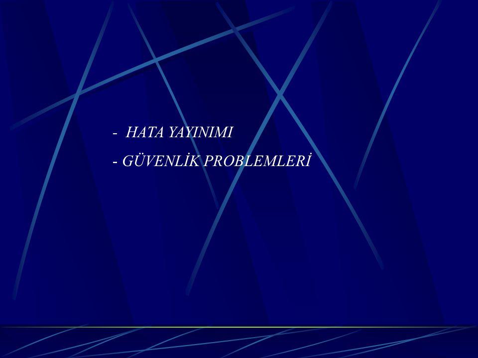 - HATA YAYINIMI - GÜVENLİK PROBLEMLERİ