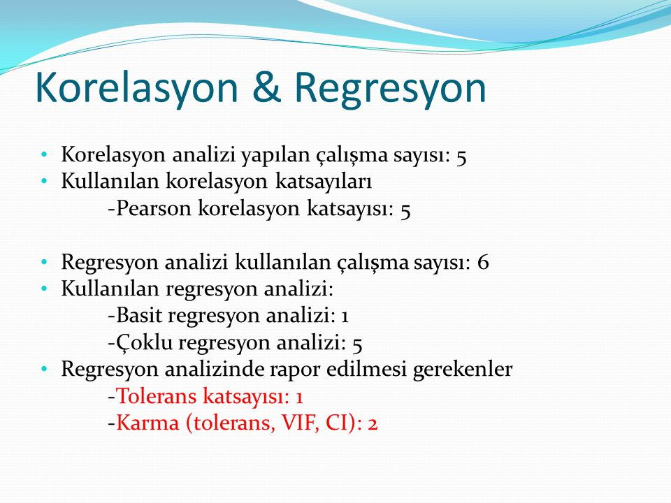 Korelasyon & Regresyon Korelasyon analizi yapılan çalışma sayısı: 5 Kullanılan korelasyon katsayıları -Pearson korelasyon katsayısı: 5 Regresyon anali