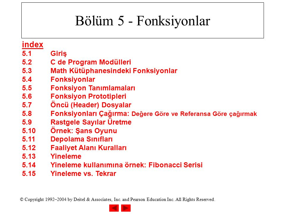 © Copyright 1992–2004 by Deitel & Associates, Inc. and Pearson Education Inc. All Rights Reserved. Bölüm 5 - Fonksiyonlar index 5.1Giriş 5.2C de Progr