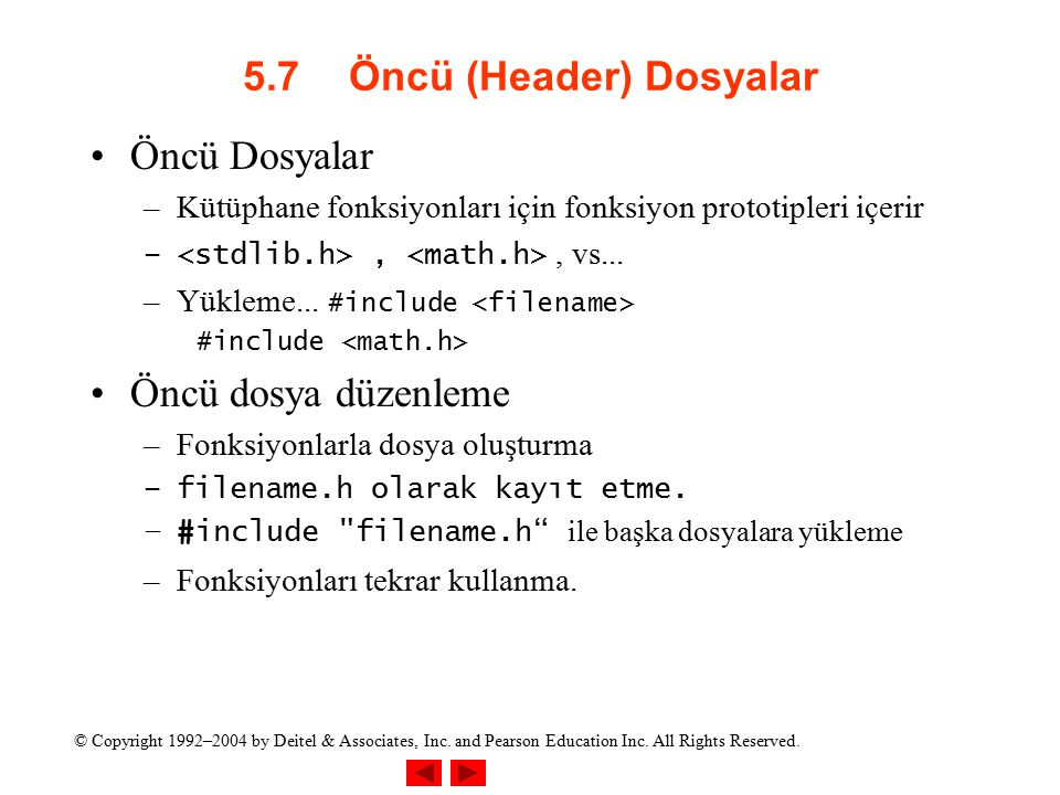 © Copyright 1992–2004 by Deitel & Associates, Inc. and Pearson Education Inc. All Rights Reserved. 5.7Öncü (Header) Dosyalar Öncü Dosyalar –Kütüphane