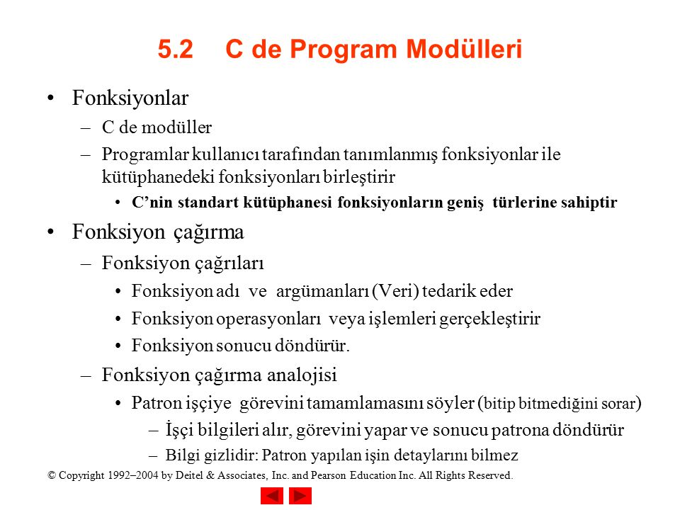 © Copyright 1992–2004 by Deitel & Associates, Inc. and Pearson Education Inc. All Rights Reserved. 5.2C de Program Modülleri Fonksiyonlar –C de modüll