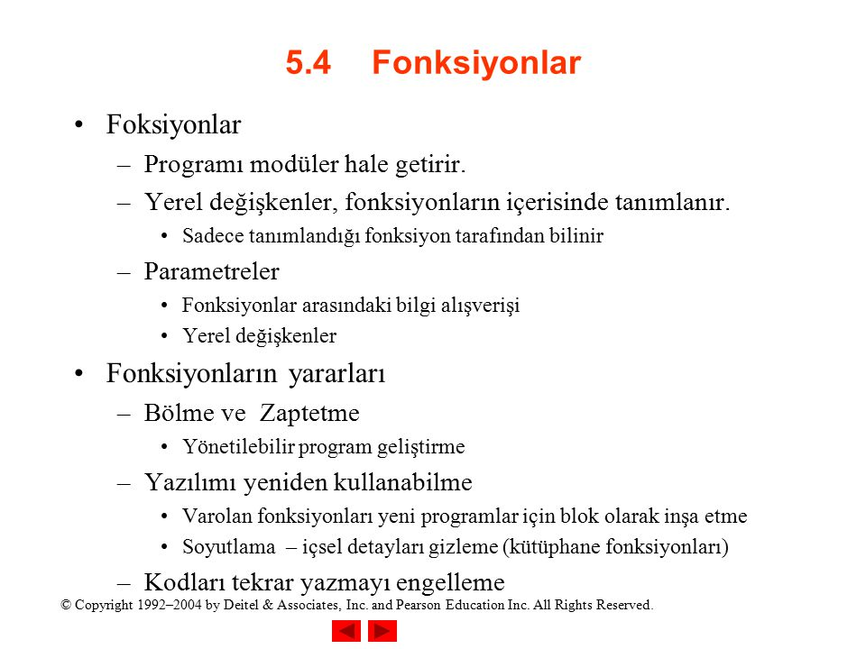 © Copyright 1992–2004 by Deitel & Associates, Inc. and Pearson Education Inc. All Rights Reserved. 5.4Fonksiyonlar Foksiyonlar –Programı modüler hale