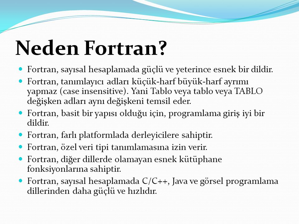 Neden Fortran? Fortran, sayısal hesaplamada güçlü ve yeterince esnek bir dildir. Fortran, tanımlayıcı adları küçük-harf büyük-harf ayrımı yapmaz (case