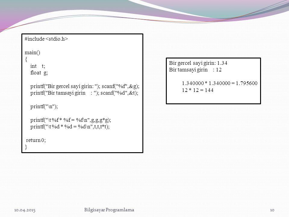 10.04.2015Bilgisayar Programlama10 #include main() { int t; float g; printf(
