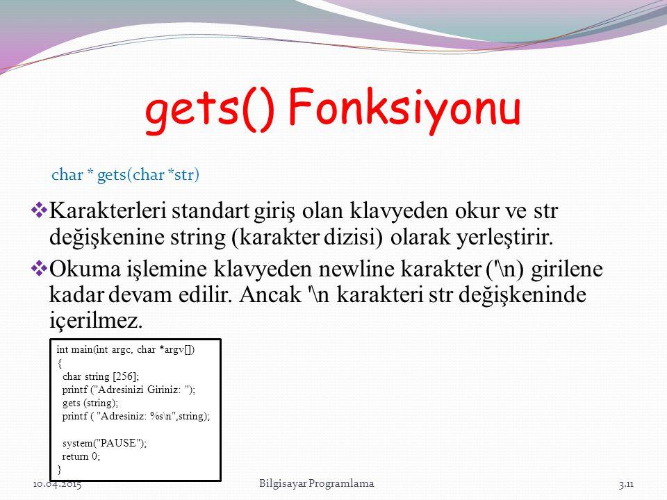 gets() Fonksiyonu  Karakterleri standart giriş olan klavyeden okur ve str değişkenine string (karakter dizisi) olarak yerleştirir.  Okuma işlemine k