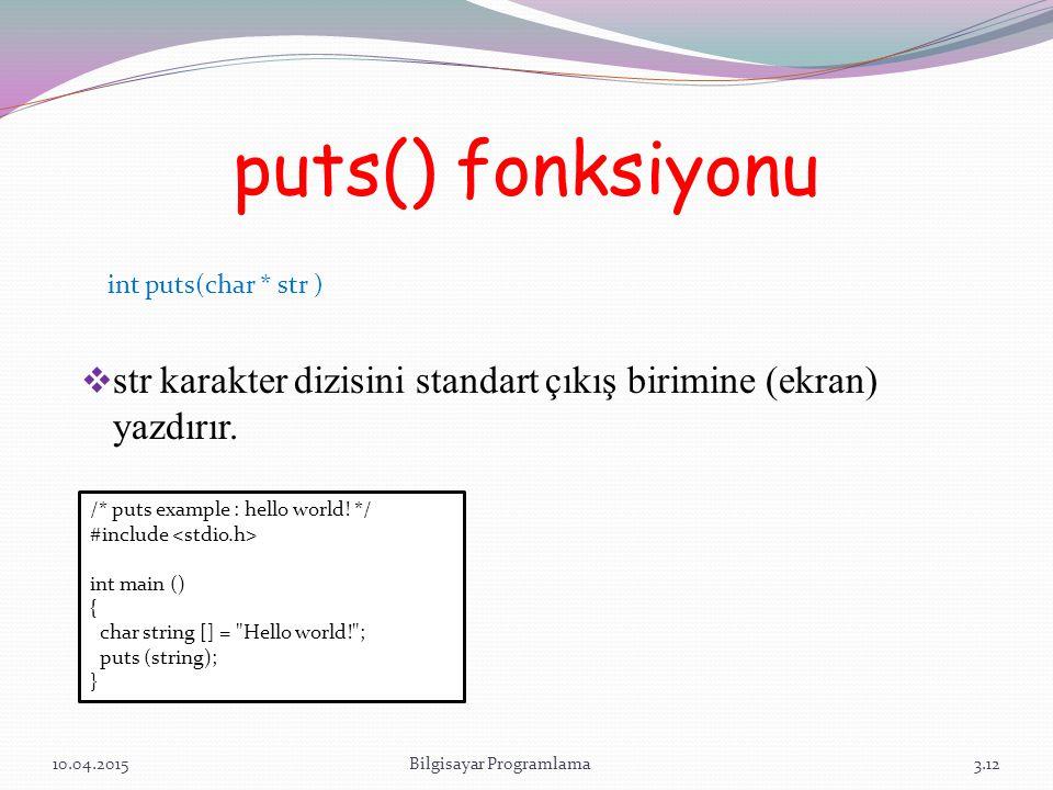 puts() fonksiyonu  str karakter dizisini standart çıkış birimine (ekran) yazdırır. 10.04.2015Bilgisayar Programlama3.12 int puts(char * str ) /* puts