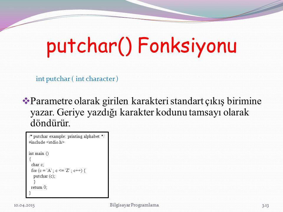putchar() Fonksiyonu  Parametre olarak girilen karakteri standart çıkış birimine yazar. Geriye yazdığı karakter kodunu tamsayı olarak döndürür. 10.04