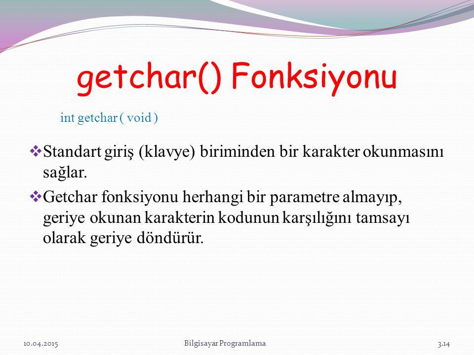 getchar() Fonksiyonu  Standart giriş (klavye) biriminden bir karakter okunmasını sağlar.  Getchar fonksiyonu herhangi bir parametre almayıp, geriye