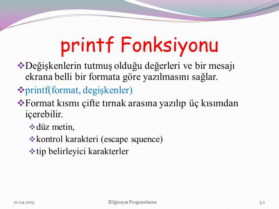 printf Fonksiyonu  Değişkenlerin tutmuş olduğu değerleri ve bir mesajı ekrana belli bir formata göre yazılmasını sağlar.  printf(format, degişkenler