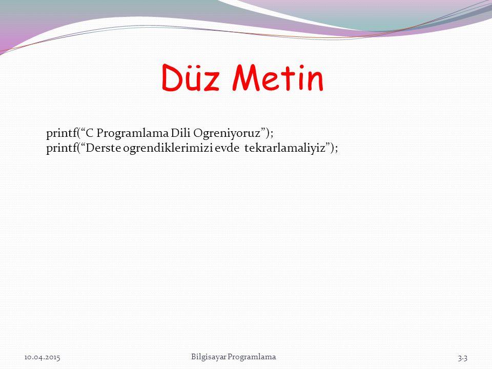 """Düz Metin 10.04.2015Bilgisayar Programlama3.3 printf(""""C Programlama Dili Ogreniyoruz""""); printf(""""Derste ogrendiklerimizi evde tekrarlamaliyiz"""");"""
