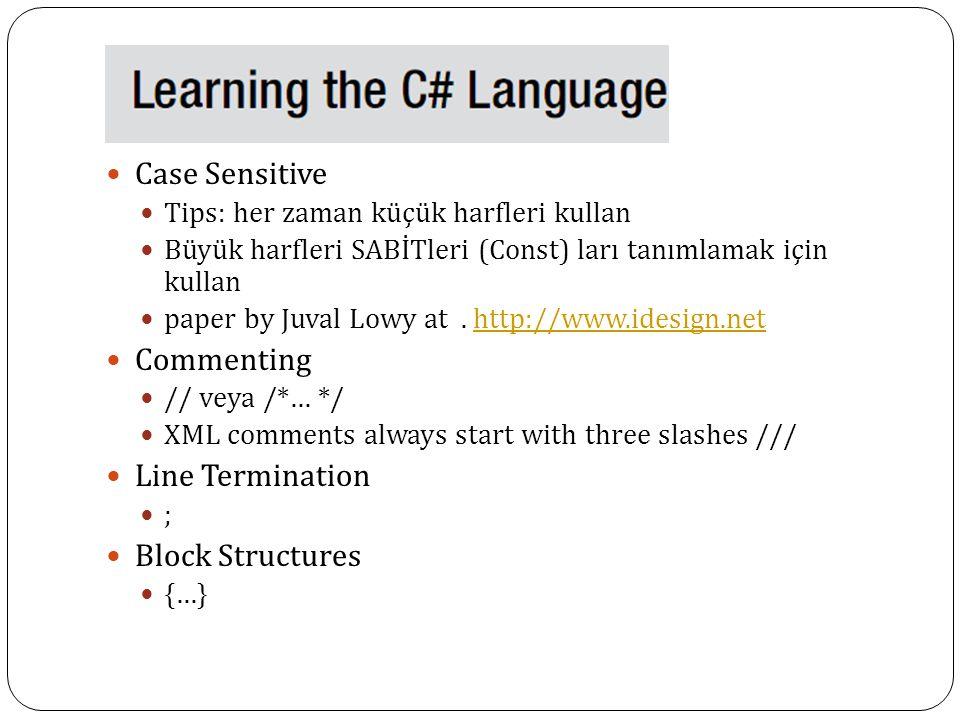Case Sensitive Tips: her zaman küçük harfleri kullan Büyük harfleri SABİTleri (Const) ları tanımlamak için kullan paper by Juval Lowy at. http://www.i
