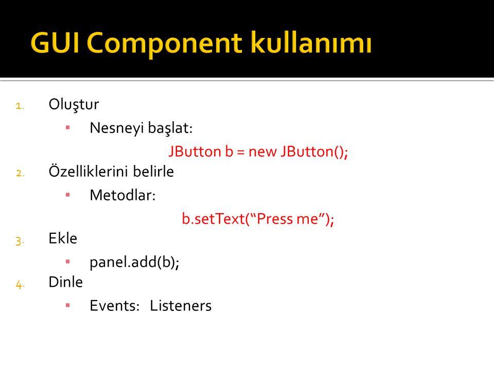 1.Oluştur ▪ Nesneyi başlat: JButton b = new JButton(); 2.